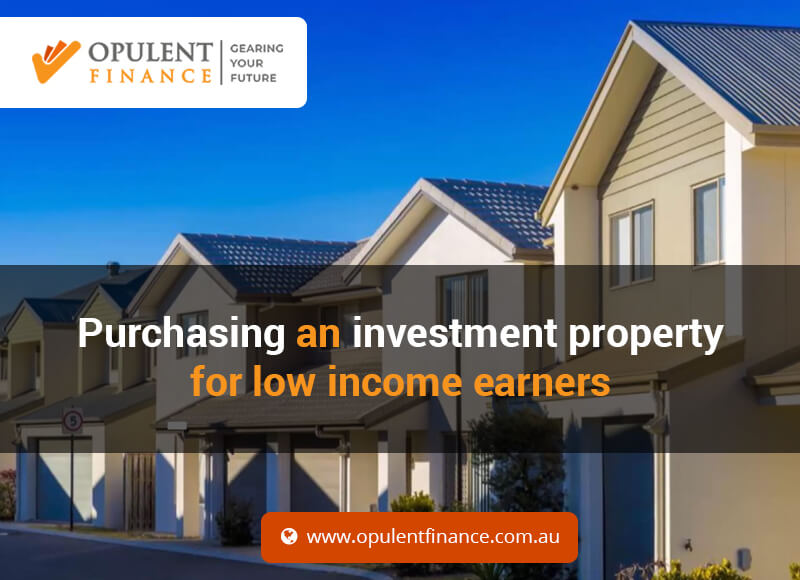 Purchasing an investment property for low income earners